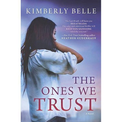 The Ones We Trust - by  Kimberly Belle (Paperback)