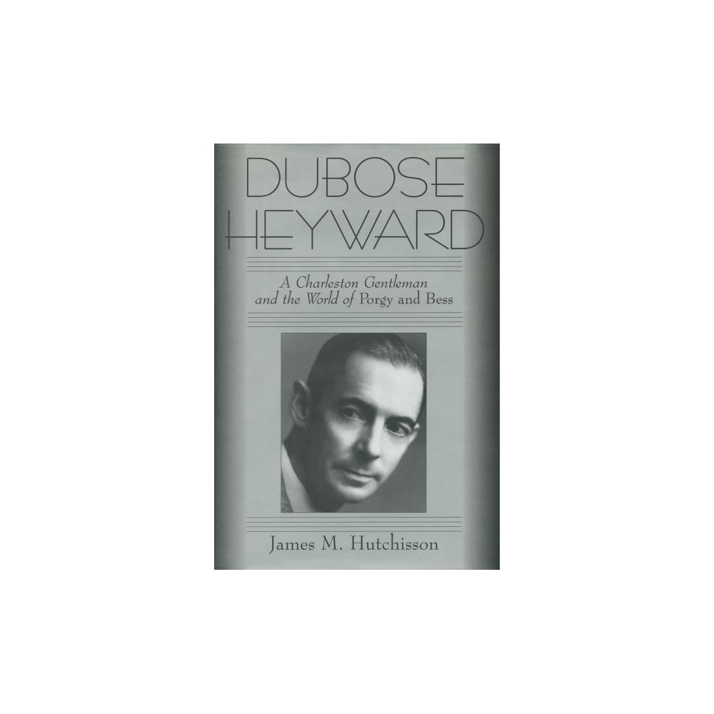 Dubose Heyward : A Charleston Gentleman and the World of Porgy and Bess (Reprint) (Paperback) (James M.