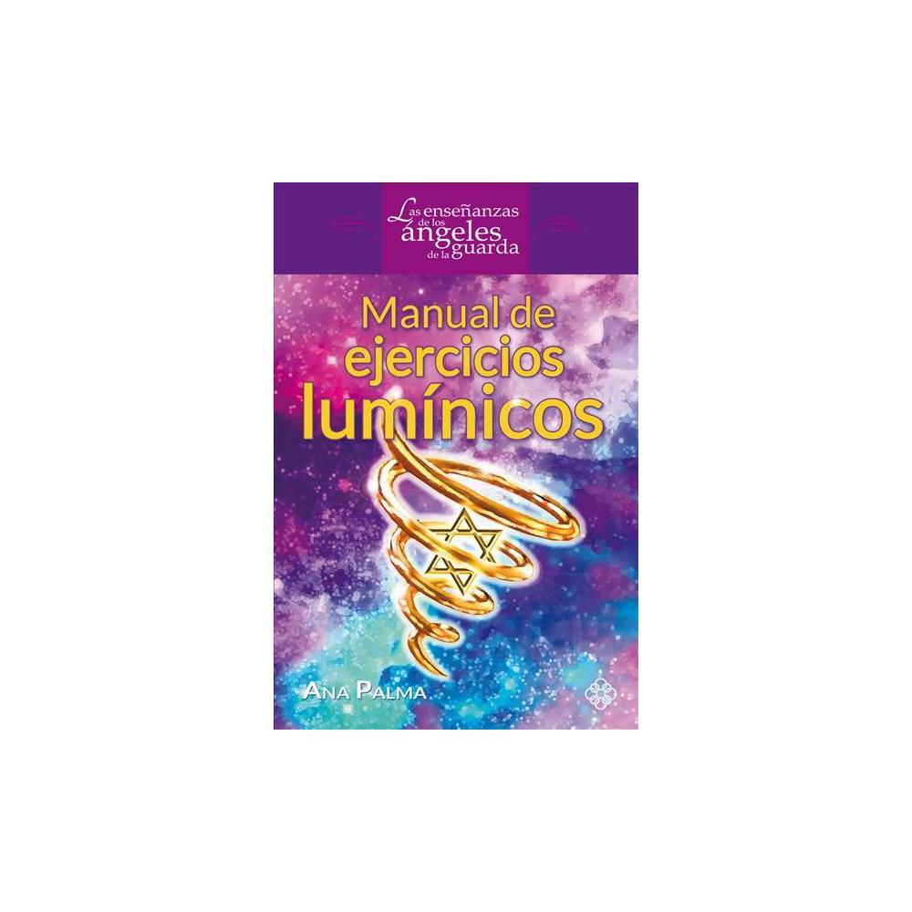 Manual de ejercicios lumínicos / Manual of Enlighten Exercises - by Ana Palma (Paperback)