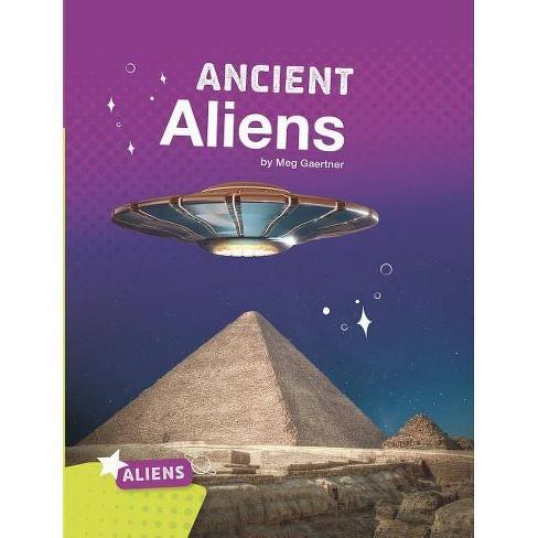 Ancient Aliens - by  Meg Gaertner (Paperback) - image 1 of 1