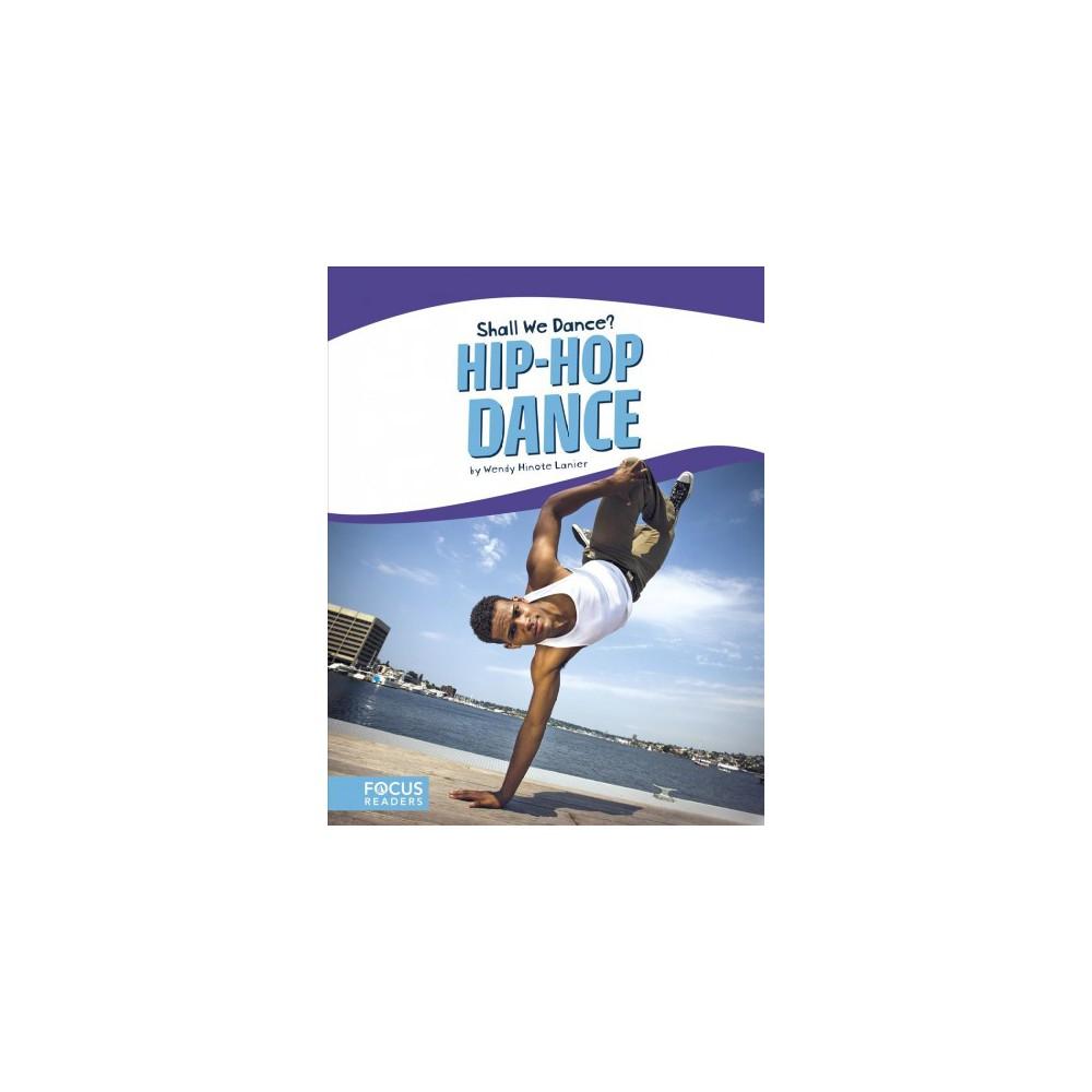 Hip-hop Dance - (Shall We Dance?) by Wendy Hinote Lanier (Paperback)