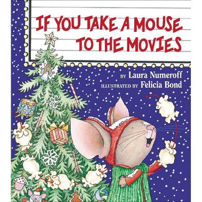 If You Take a Mouse to the Movies ( If You Give?)(Hardcover)by Laura Joffe Numeroff
