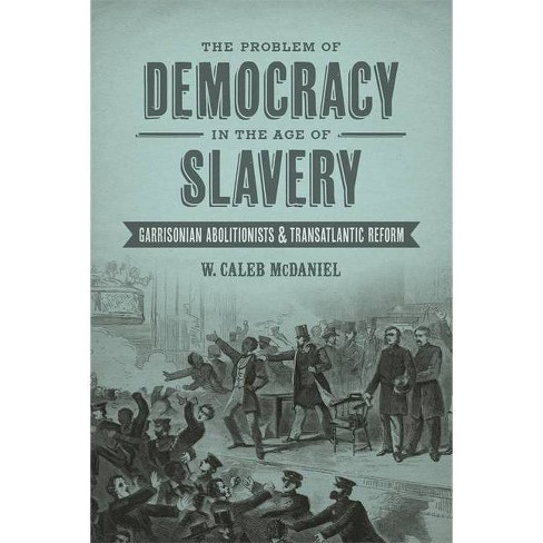 The Problem of Democracy in the Age of Slavery - (Antislavery, Abolition, and the Atlantic World) - image 1 of 1