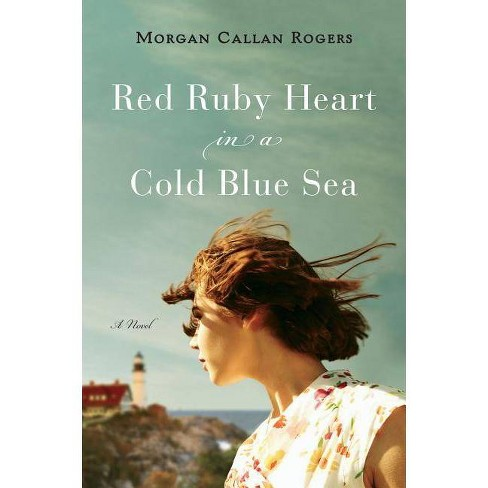 Red Ruby Heart in a Cold Blue Sea - (Florine) by  Morgan Callan Rogers (Paperback) - image 1 of 1