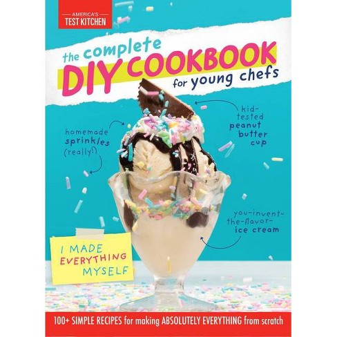The Complete Diy Cookbook For Young Chefs By America S Test Kitchen Kids Hardcover Target