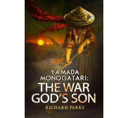 Yamada Monogatari : The War God's Son (Paperback) (Richard Parks) - image 1 of 1
