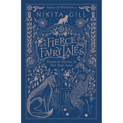 Fierce Fairytales : Poems & Stories to Stir Your Soul -  by Nikita Gill (Paperback)