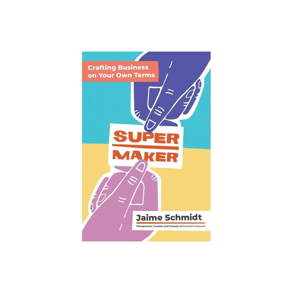 Supermaker By Jaime Schmidt Hardcover