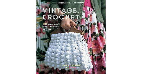 Vintage Crochet : 30 Specially Commissioned Patterns (Hardcover) (Susan Cropper) - image 1 of 1