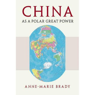 China as a Polar Great Power - by  Anne-Marie Brady (Paperback)