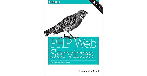 PHP Web Services : APIs for the Modern Web (Paperback) (Lorna Jane Mitchell) - image 1 of 1