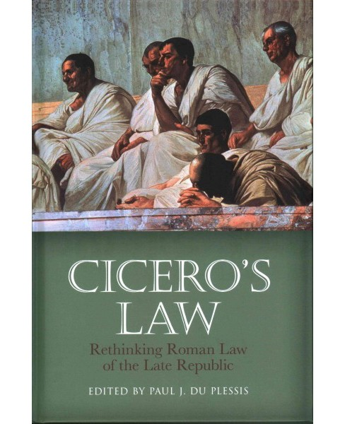 Cicero's Law : Rethinking Roman Law of the Late Republic (Hardcover) (Paul J. (EDT) Du Plessis) - image 1 of 1