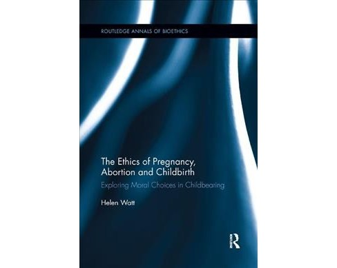Ethics of Pregnancy, Abortion and Childbirth : Exploring Moral Choices in Childbearing - Reprint - image 1 of 1