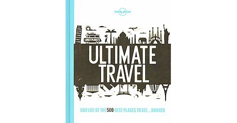 Lonely Planet Ultimate Travel : Our List of the 500 Best Places to See-Ranked (Hardcover) - image 1 of 1
