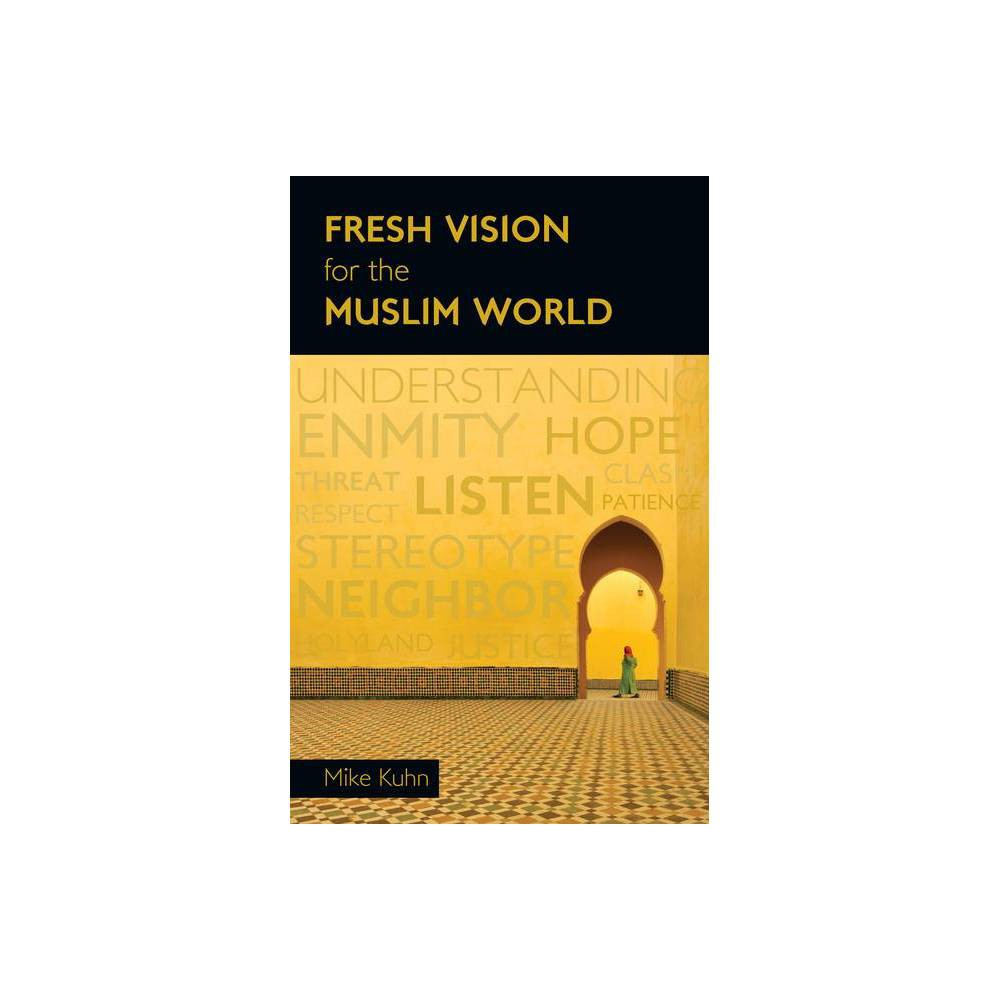Fresh Vision For The Muslim World By Mike Kuhn Paperback