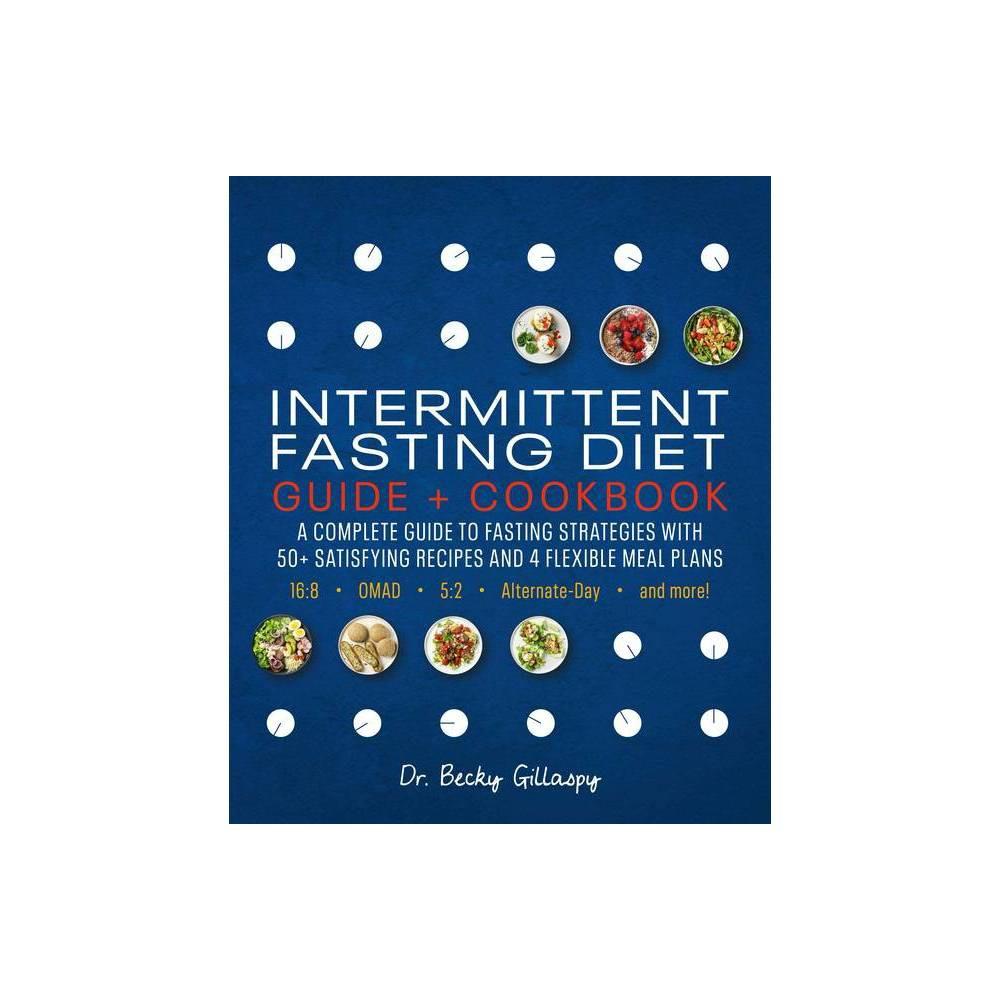 Intermittent Fasting Diet Guide And Cookbook By Becky Gillaspy Paperback