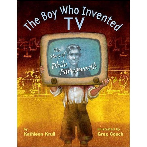 The Boy Who Invented TV - by  Kathleen Krull (Hardcover) - image 1 of 1