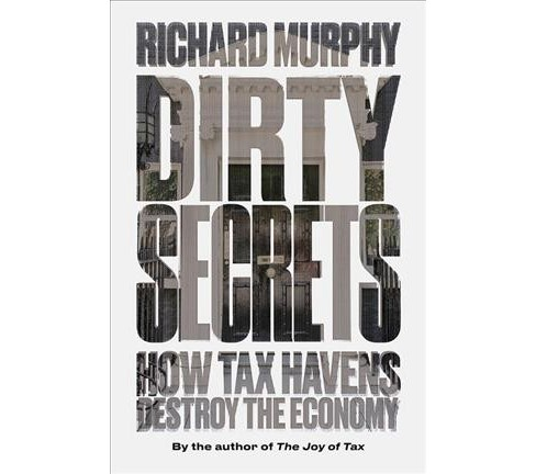Dirty Secrets : How Tax Havens Destroy the Economy -  by Richard Murphy (Paperback) - image 1 of 1