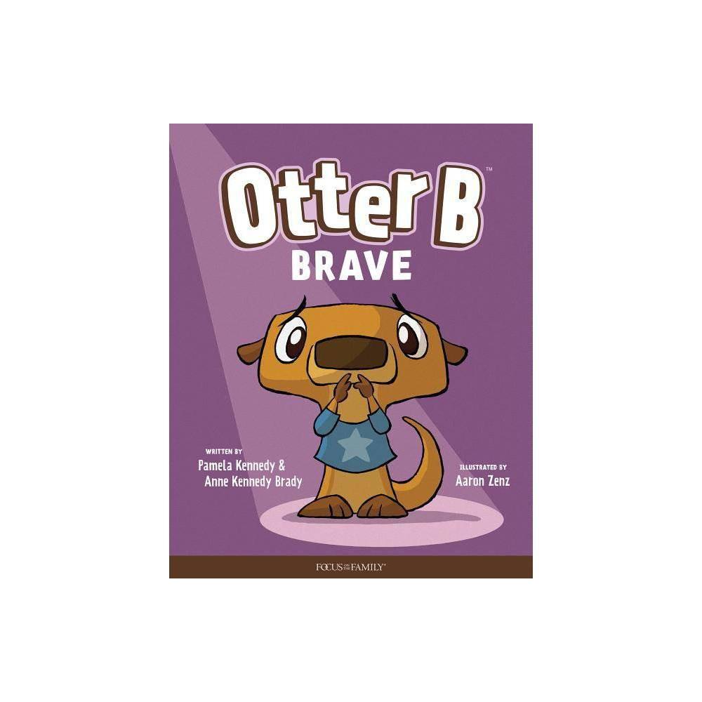 Otter B Brave By Pamela Kennedy Anne Kennedy Brady Hardcover
