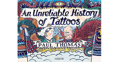 Unreliable History of Tattoos (Hardcover) (Paul Thomas) - image 1 of 1