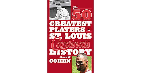 50 Greatest Players in St. Louis Cardinals History (Reprint) (Paperback) (Robert W. Cohen) - image 1 of 1