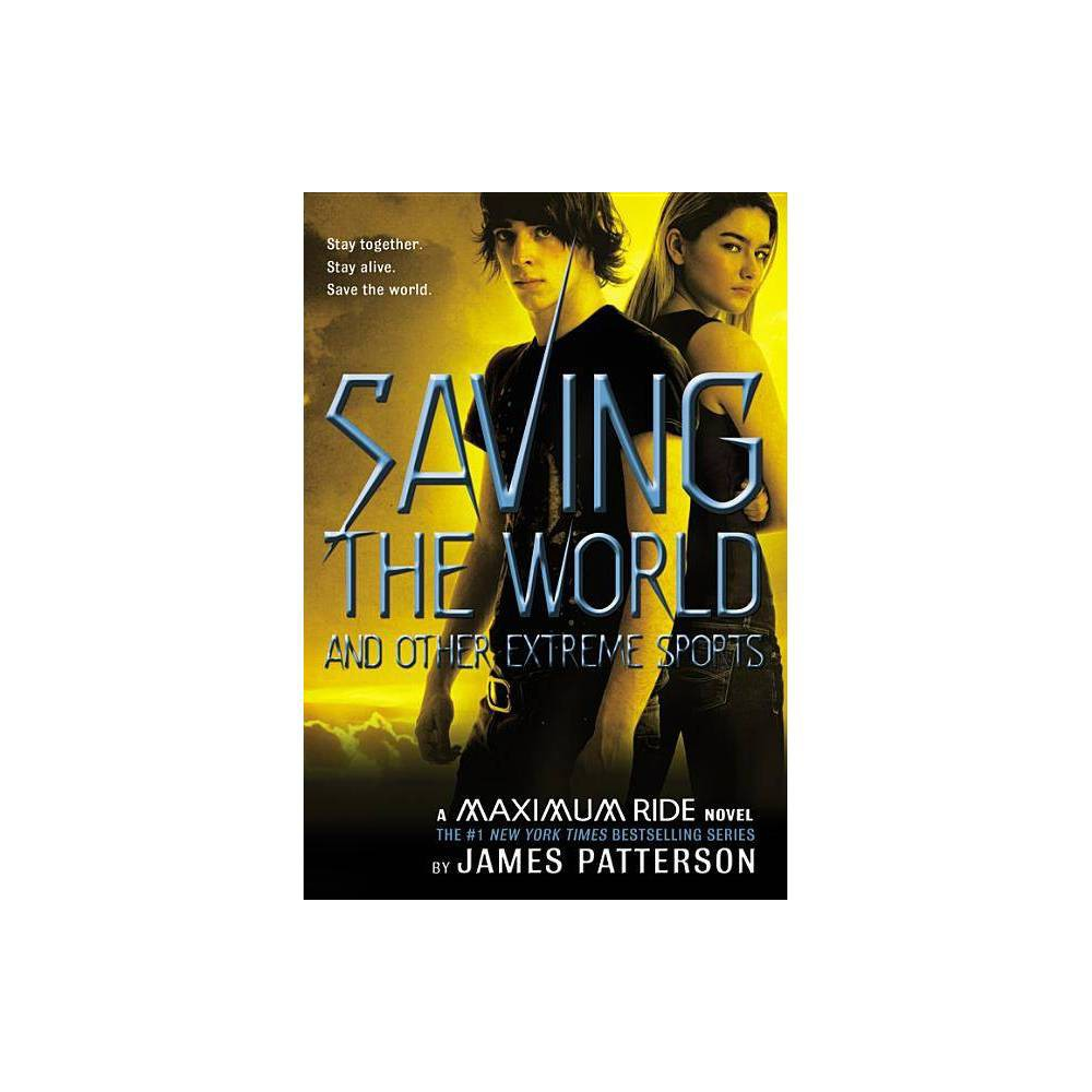 Saving The World And Other Extreme Sports Maximum Ride By James Patterson Hardcover