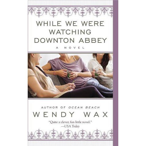 While We Were Watching Downton Abbey - by  Wendy Wax (Paperback) - image 1 of 1