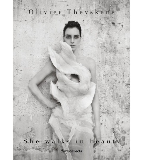 Olivier Theyskens : She Walks in Beauty (Hardcover) (Elisa De Wyngaert & Vanessa Friedman & Lydia - image 1 of 1