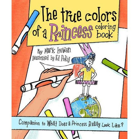 The True Colors of a Princess Coloring Book - (Brave Like a Girl) by  Mark Loewen (Paperback) - image 1 of 1