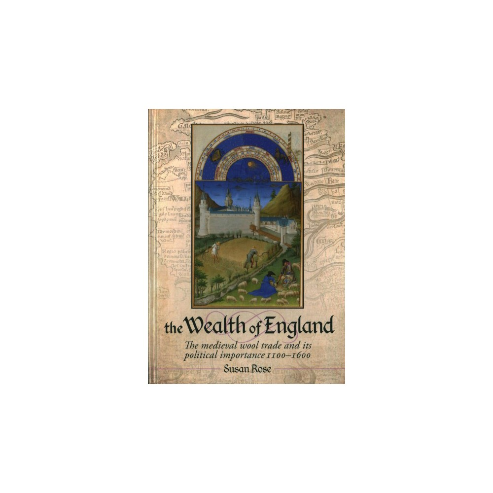 Wealth of England : The Medieval Wool Trade and Its Political Importance 1100-1600 - (Hardcover)