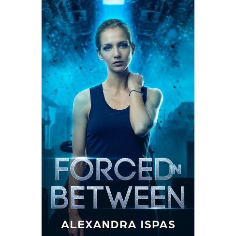 Forced in Between - by  Alexandra Ispas (Paperback) - image 1 of 1