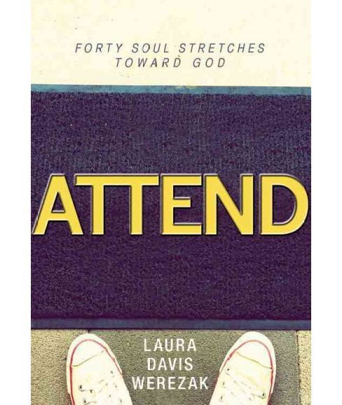 Attend : Forty Soul Stretches Toward God (Hardcover) (Laura Davis Werezak) - image 1 of 1