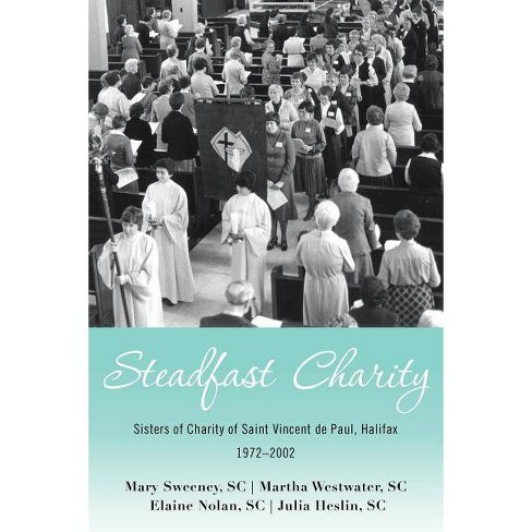 Steadfast Charity - by  Mary Sweeney Sc & Martha Westwater Sc & Elaine Nolan Sc (Paperback) - image 1 of 1