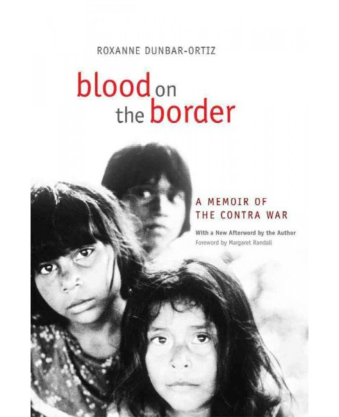 Blood on the Border : A Memoir of the Contra War (Paperback) (Roxanne Dunbar-Ortiz) - image 1 of 1