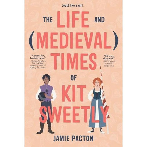 The Life and Medieval Times of Kit Sweetly - by  Jamie Pacton (Hardcover) - image 1 of 1