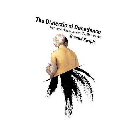 The Dialectic of Decadence - 2 Edition by  Donald Kuspit (Paperback) - image 1 of 1