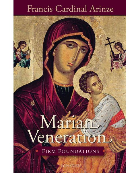Marian Veneration : Firm Foundations (Paperback) (Francis Cardinal Arinze) - image 1 of 1