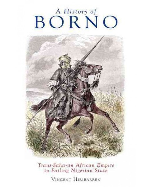 History of Borno : Trans-Saharan African Empire to Failing Nigerian State (Hardcover) (Vincent - image 1 of 1
