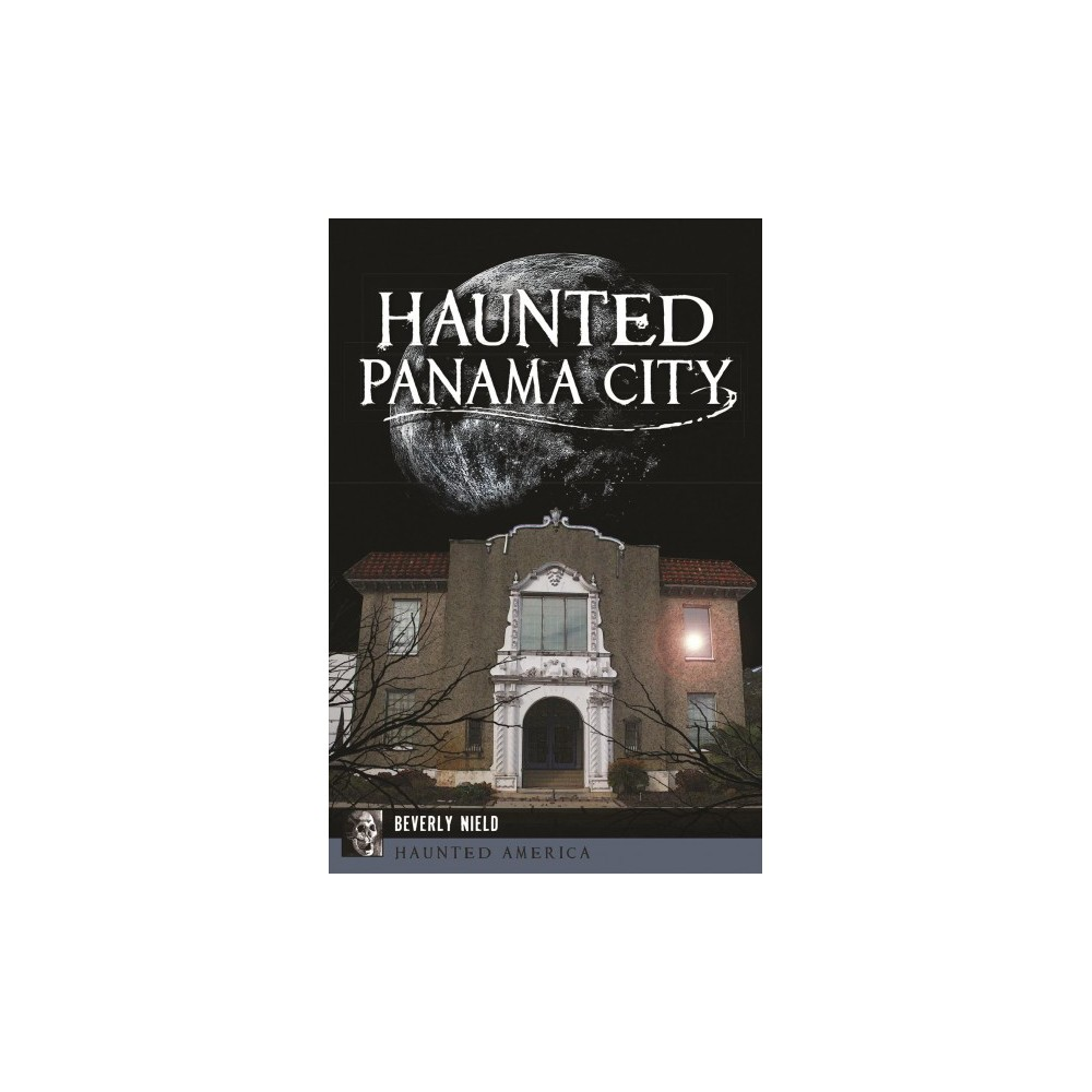 Haunted Panama City - (Haunted America) by Beverly Nield (Paperback)
