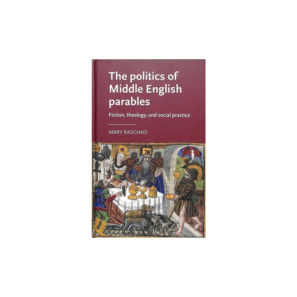 Politics of Middle English Parables : Fiction, Theology, and Social Practice - (Hardcover)
