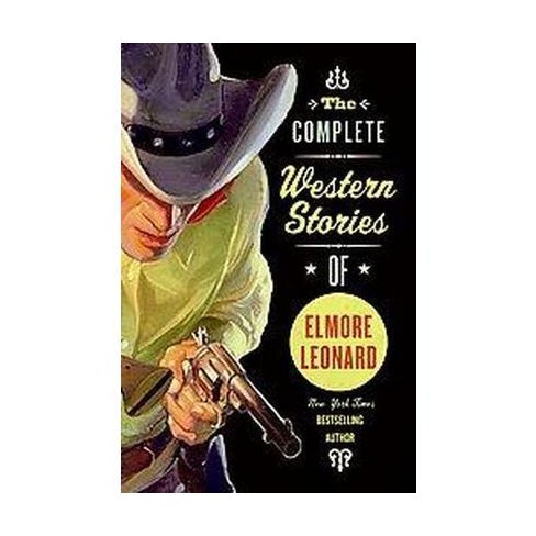 The Complete Western Stories of Elmore Leonard - (Paperback) - image 1 of 1