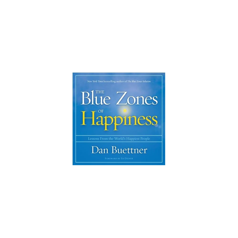 Blue Zones of Happiness : Lessons from the World's Happiest People - Unabridged by Dan Buettner