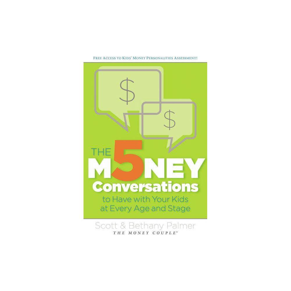 The 5 Money Conversations To Have With Your Kids At Every Age And Stage By Scott Palmer Bethany Palmer Paperback