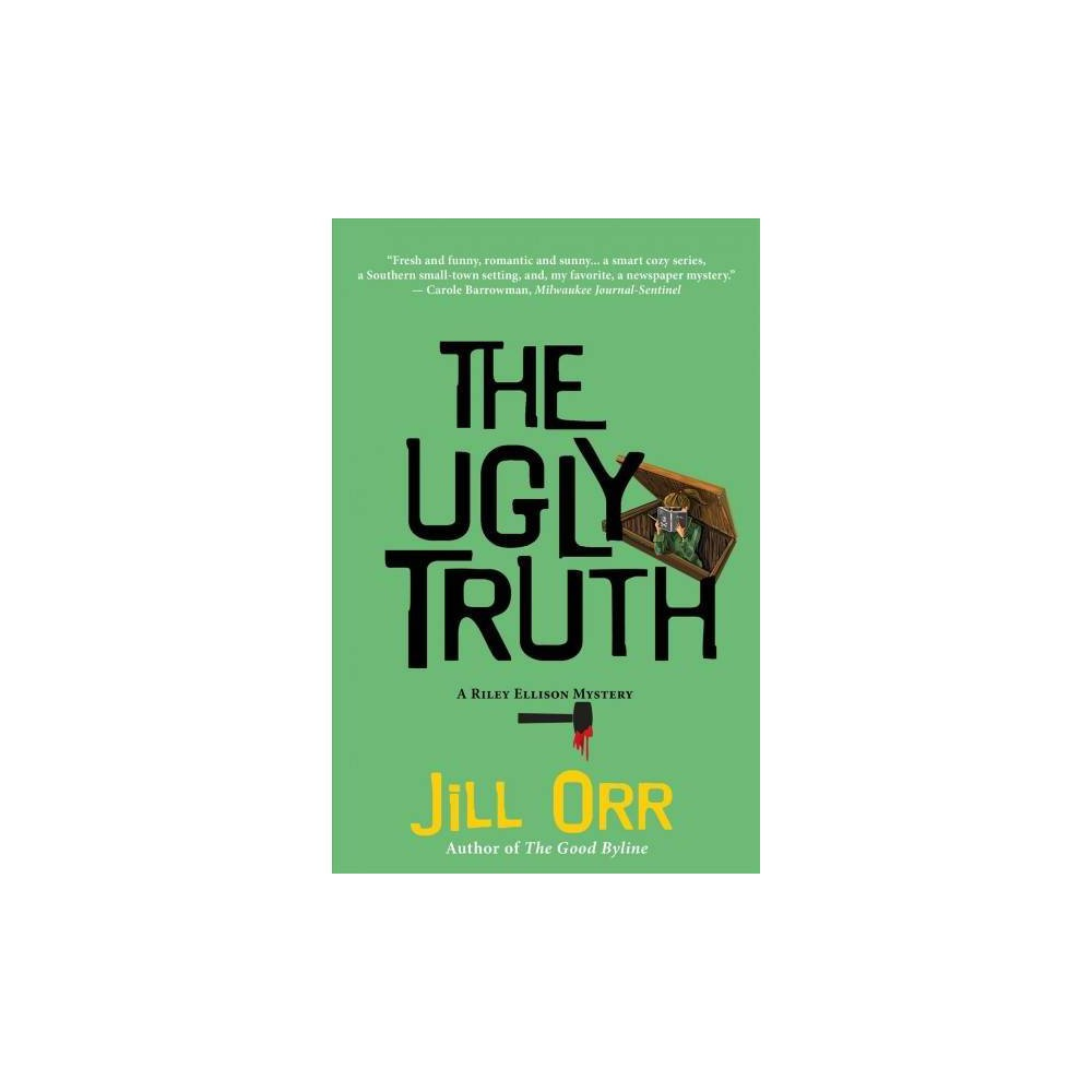 Ugly Truth - (Riley Ellison Mysteries) by Jill Orr (Hardcover)