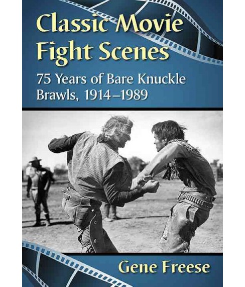 Classic Movie Fight Scenes : 75 Years of Bare Knuckle Brawls, 1914-1989 -  by Gene Freese (Paperback) - image 1 of 1
