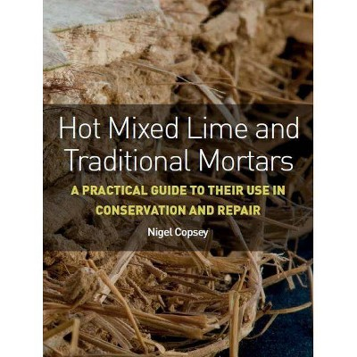 Hot Mixed Lime and Traditional Mortars - by  Nigel Copsey (Paperback)