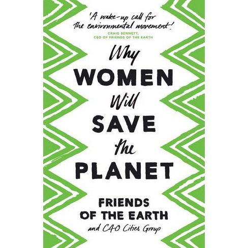 Why Women Will Save the Planet - 2nd Edition by  Friends Of the Earth (Paperback) - image 1 of 1