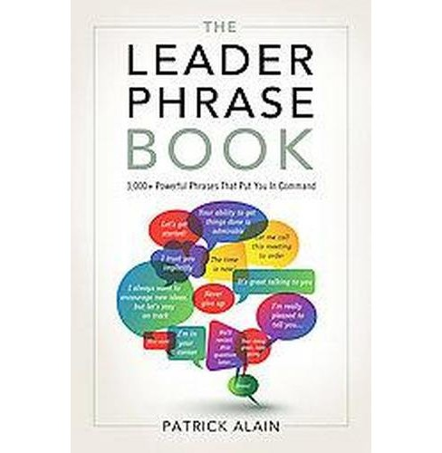 Leader Phrase Book : 3000+ Powerful Phrases That Put You in Command (Paperback) (Patrick Alain) - image 1 of 1