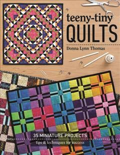 Teeny-tiny Quilts : 35 Miniature Projects: Tips & Techniques for Success - (Paperback)