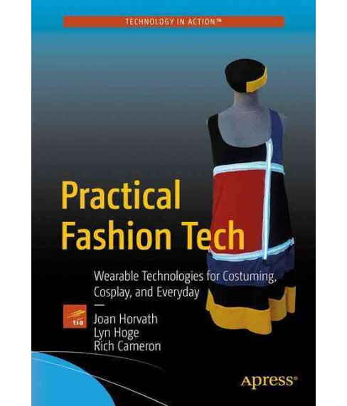 Practical Fashion Tech : Wearable Technologies for Costuming, Cosplay, and Everyday (Paperback) (Joan - image 1 of 1
